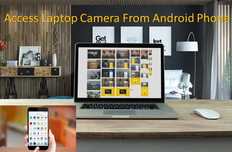 How to Access Laptop Camera From Android Phone