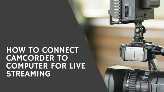How To Connect Camcorder To Laptop For Live Streaming