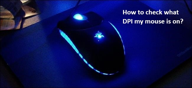 How to Check What DPI My Mouse is On?